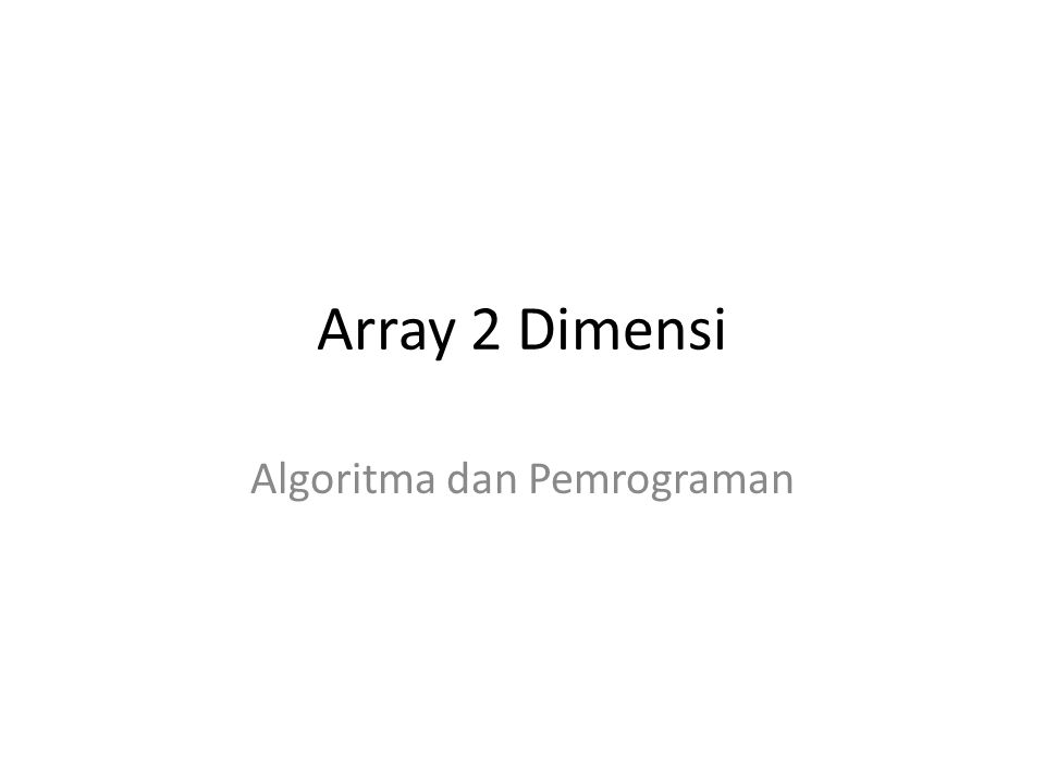 Materi Pengantar Array 2 Dimensi Deklarasi Array 2 Dimensi Inisialisasi Array 2 Dimensi Pengaksesan Array 2 Dimensi Operasi Pada Array 2 Dimensi Tugas