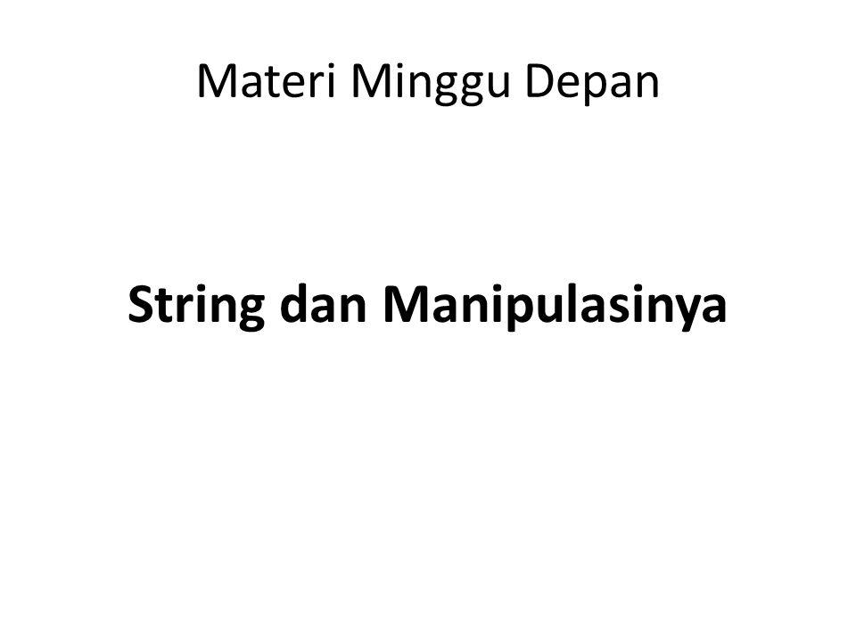 Materi Minggu Depan String dan Manipulasinya