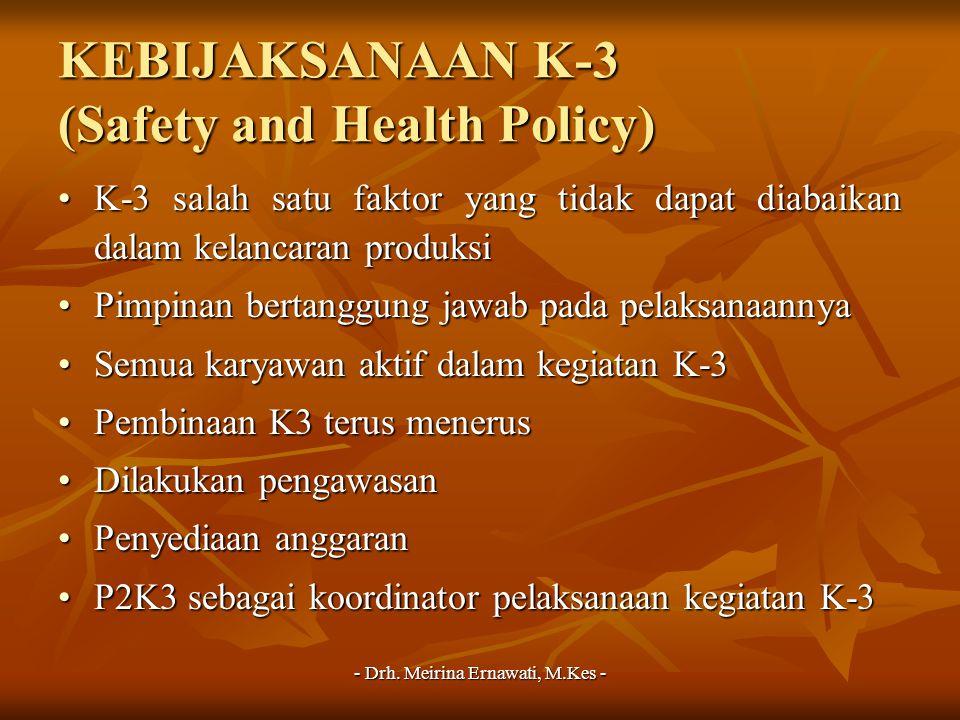 - Drh. Meirina Ernawati, M.Kes - KEBIJAKSANAAN K-3 (Safety and Health Policy) K-3 salah satu faktor yang tidak dapat diabaikan dalam kelancaran produk