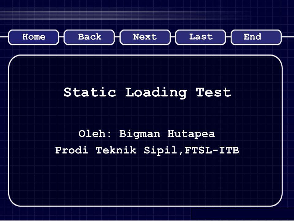 Static Loading Test Oleh: Bigman Hutapea Prodi Teknik Sipil,FTSL-ITB