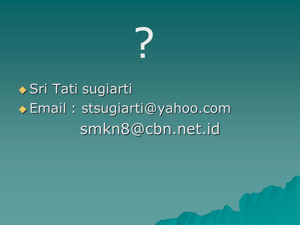  Sri Tati sugiarti  Email : stsugiarti@yahoo.com smkn8@cbn.net.id smkn8@cbn.net.id ?