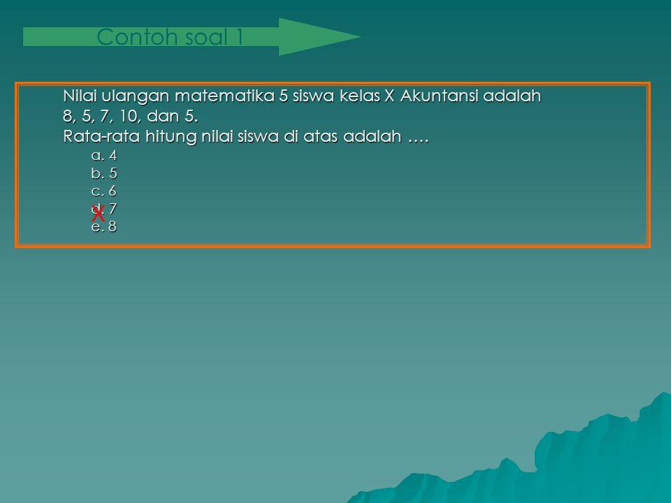 Nilai ulangan matematika 5 siswa kelas X Akuntansi adalah 8, 5, 7, 10, dan 5.
