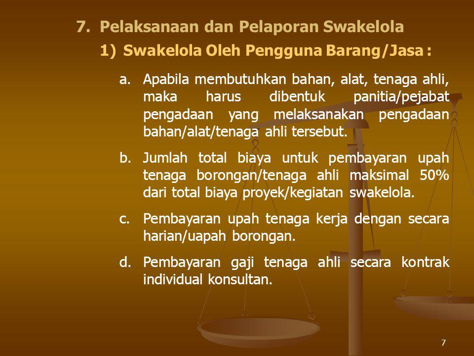 7 7.Pelaksanaan dan Pelaporan Swakelola 1)Swakelola Oleh Pengguna Barang/Jasa : a.Apabila membutuhkan bahan, alat, tenaga ahli, maka harus dibentuk pa