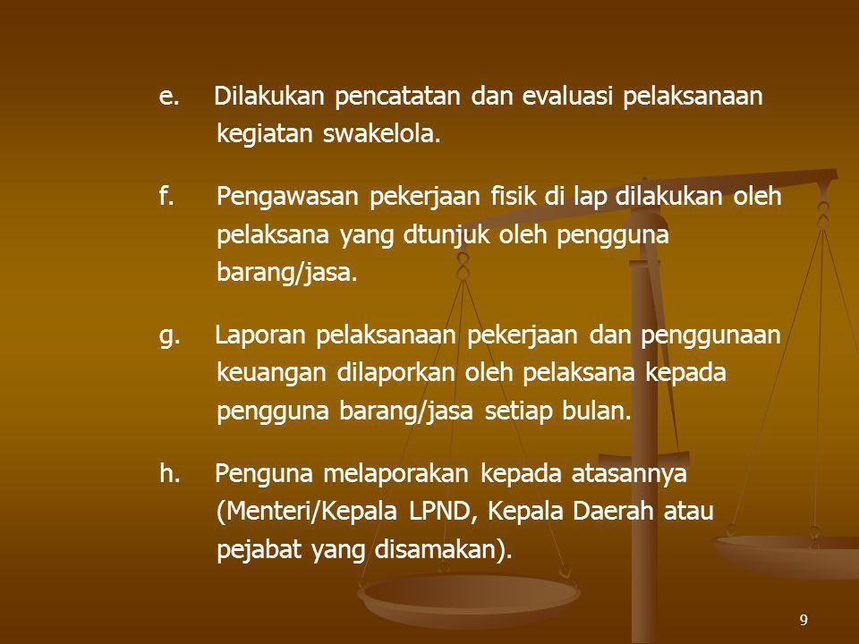 9 e. Dilakukan pencatatan dan evaluasi pelaksanaan kegiatan swakelola. f. Pengawasan pekerjaan fisik di lap dilakukan oleh pelaksana yang dtunjuk oleh