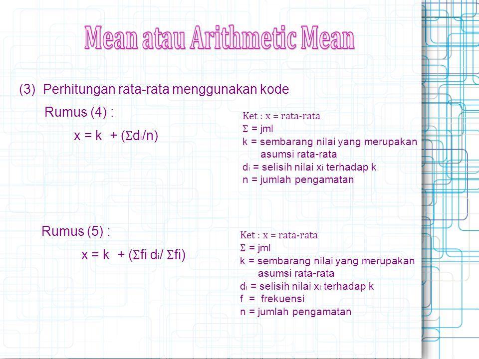 (3) Perhitungan rata-rata menggunakan kode Rumus (4) : x = k + ( Ʃ d i /n) Rumus (5) : x = k + ( Ʃ fi d i / Ʃ fi) Ket : x = rata-rata Ʃ = jml k = semb