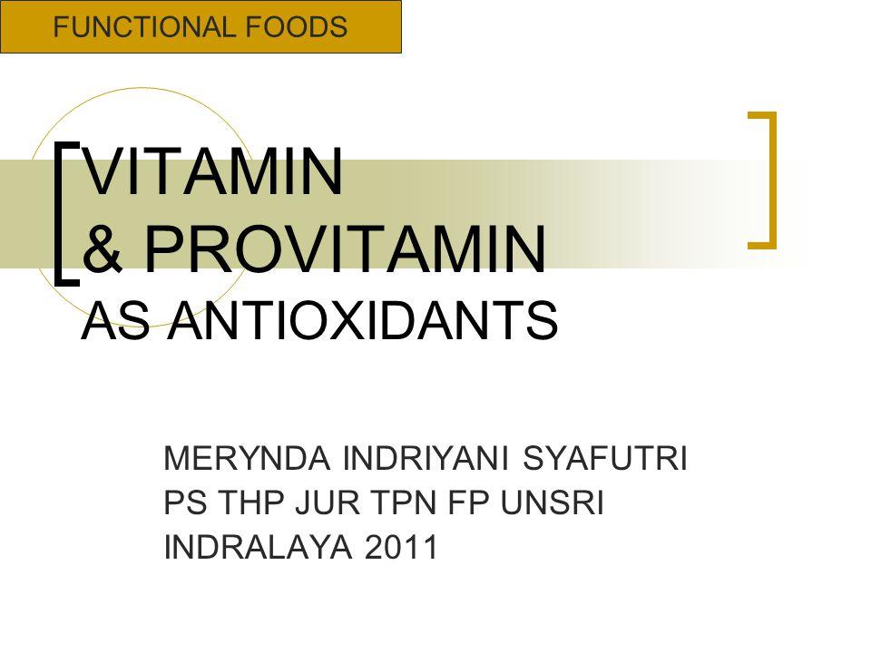 VITAMIN & PROVITAMIN AS ANTIOXIDANTS MERYNDA INDRIYANI SYAFUTRI PS THP JUR TPN FP UNSRI INDRALAYA 2011 FUNCTIONAL FOODS