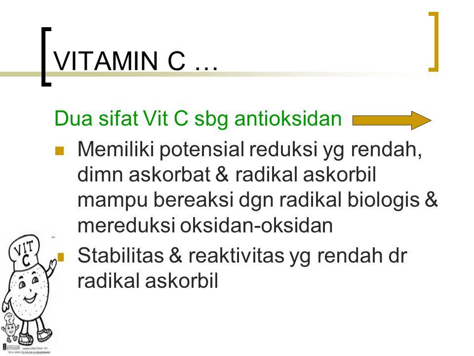 VITAMIN C … Dua sifat Vit C sbg antioksidan Memiliki potensial reduksi yg rendah, dimn askorbat & radikal askorbil mampu bereaksi dgn radikal biologis & mereduksi oksidan-oksidan Stabilitas & reaktivitas yg rendah dr radikal askorbil