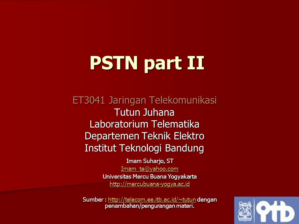 PSTN part II ET3041 Jaringan Telekomunikasi Tutun Juhana Laboratorium Telematika Departemen Teknik Elektro Institut Teknologi Bandung Imam Suharjo, ST