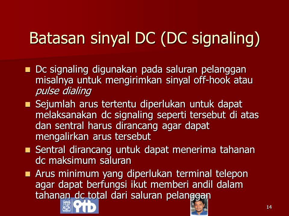 14 Batasan sinyal DC (DC signaling) Dc signaling digunakan pada saluran pelanggan misalnya untuk mengirimkan sinyal off-hook atau pulse dialing Dc sig