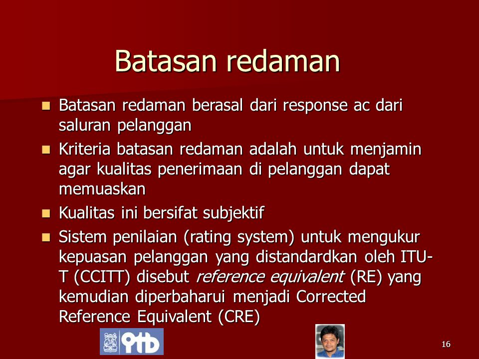 16 Batasan redaman Batasan redaman berasal dari response ac dari saluran pelanggan Batasan redaman berasal dari response ac dari saluran pelanggan Kri