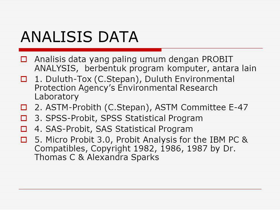 ANALISIS DATA  Analisis data yang paling umum dengan PROBIT ANALYSIS, berbentuk program komputer, antara lain  1. Duluth-Tox (C.Stepan), Duluth Envi