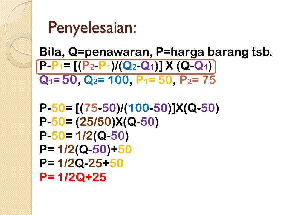 Pembuktian: P= 1/2Q+25 P= 50 dan 75 Q= .