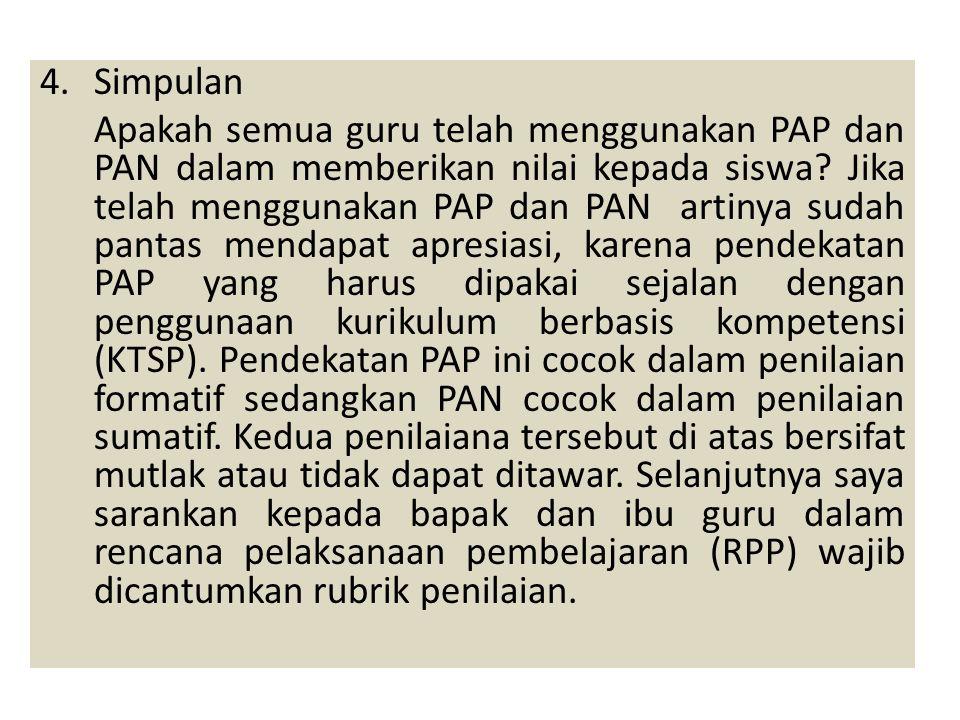 4.Simpulan Apakah semua guru telah menggunakan PAP dan PAN dalam memberikan nilai kepada siswa? Jika telah menggunakan PAP dan PAN artinya sudah panta
