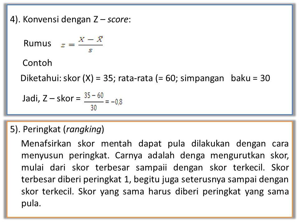 4). Konvensi dengan Z – score: Rumus Contoh Diketahui: skor (X) = 35; rata-rata (= 60; simpangan baku = 30 Jadi, Z – skor = 5). Peringkat (rangking) M