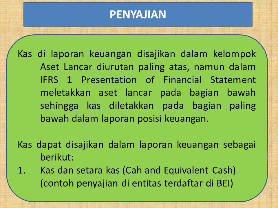 Kas di laporan keuangan disajikan dalam kelompok Aset Lancar diurutan paling atas, namun dalam IFRS 1 Presentation of Financial Statement meletakkan a