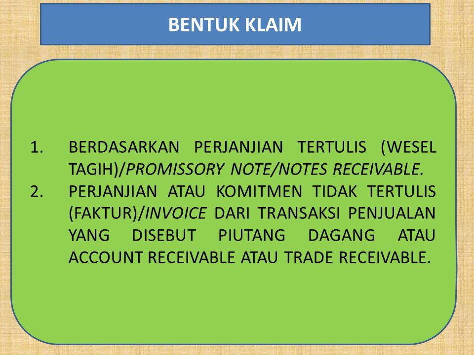 1.BERDASARKAN PERJANJIAN TERTULIS (WESEL TAGIH)/PROMISSORY NOTE/NOTES RECEIVABLE. 2.PERJANJIAN ATAU KOMITMEN TIDAK TERTULIS (FAKTUR)/INVOICE DARI TRAN