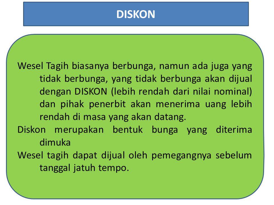 Wesel Tagih biasanya berbunga, namun ada juga yang tidak berbunga, yang tidak berbunga akan dijual dengan DISKON (lebih rendah dari nilai nominal) dan