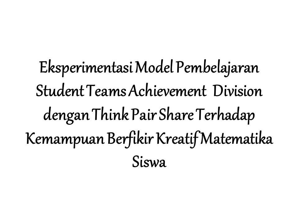 Eksperimentasi Model Pembelajaran Student Teams Achievement Division dengan Think Pair Share Terhadap Kemampuan Berfikir Kreatif Matematika Siswa
