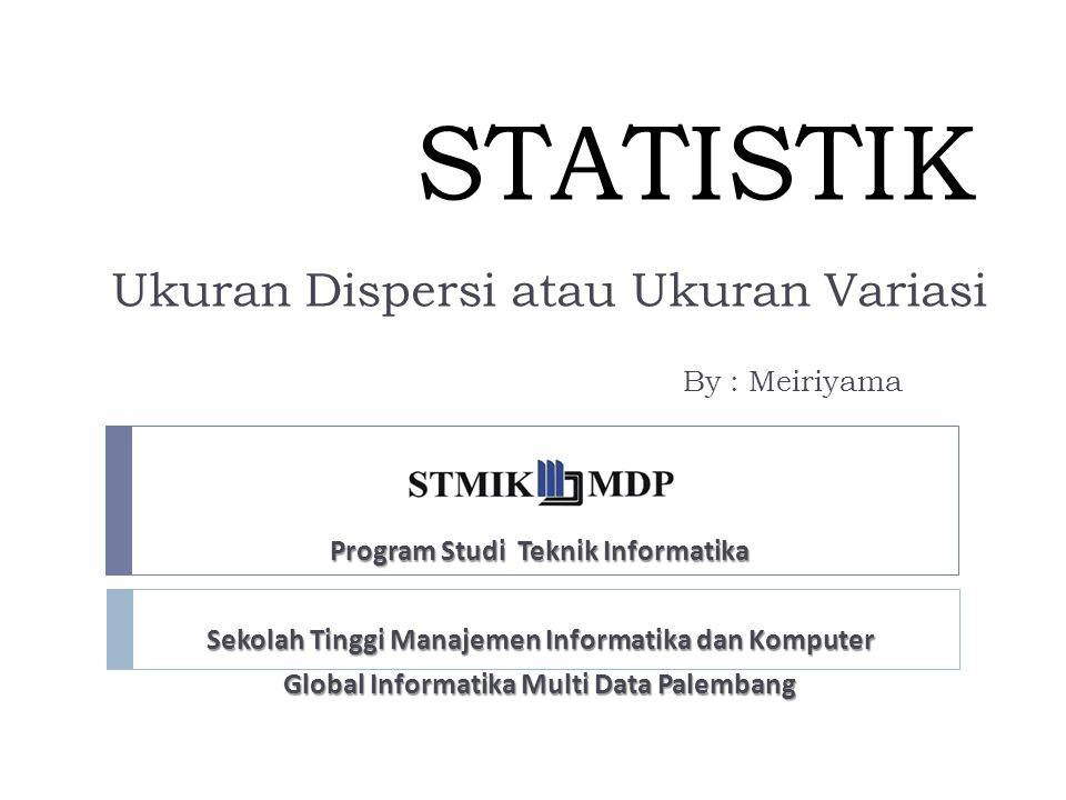 Adalah ukuran yang menyatakan seberapa jauh penyimpangan nilai-nilai data dari nilai-nilai pusatnya atau Ukuran yang menyatakan seberapa banyak nilai-nilai data yang berbeda dengan nilai-nilai pusatnya Ukuran Variasi atau Ukuran Dispersi