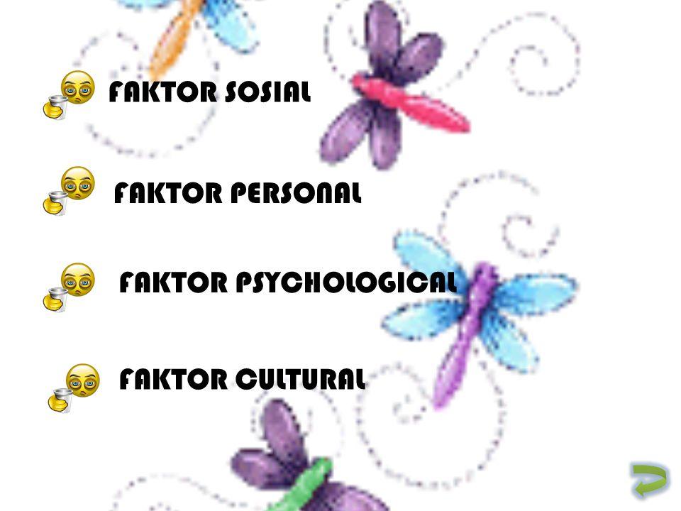 FAKTOR SOSIAL FAKTOR PERSONAL FAKTOR PSYCHOLOGICAL FAKTOR CULTURAL