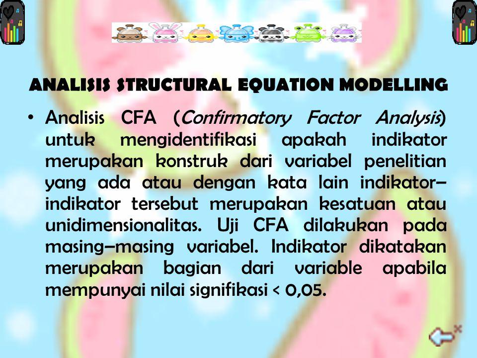 ANALISIS STRUCTURAL EQUATION MODELLING A nalisis CFA (Confirmatory Factor Analysis) untuk mengidentifikasi apakah indikator merupakan konstruk dari variabel penelitian yang ada atau d engan kata lain indikator– indikator tersebut m erupakan kesatuan atau unidimensionalitas.