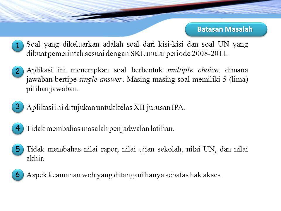 Batasan Masalah 1 1 Soal yang dikeluarkan adalah soal dari kisi-kisi dan soal UN yang dibuat pemerintah sesuai dengan SKL mulai periode 2008-2011. 2 2