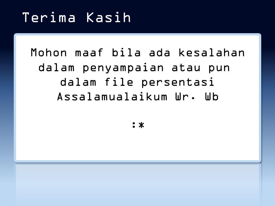 Terima Kasih Mohon maaf bila ada kesalahan dalam penyampaian atau pun dalam file persentasi Assalamualaikum Wr.