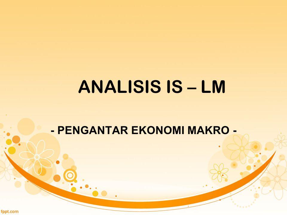ANALISIS IS – LM - PENGANTAR EKONOMI MAKRO -