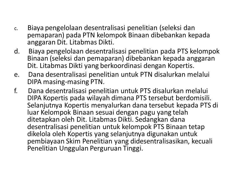 c. Biaya pengelolaan desentralisasi penelitian (seleksi dan pemaparan) pada PTN kelompok Binaan dibebankan kepada anggaran Dit. Litabmas Dikti. d. Bia