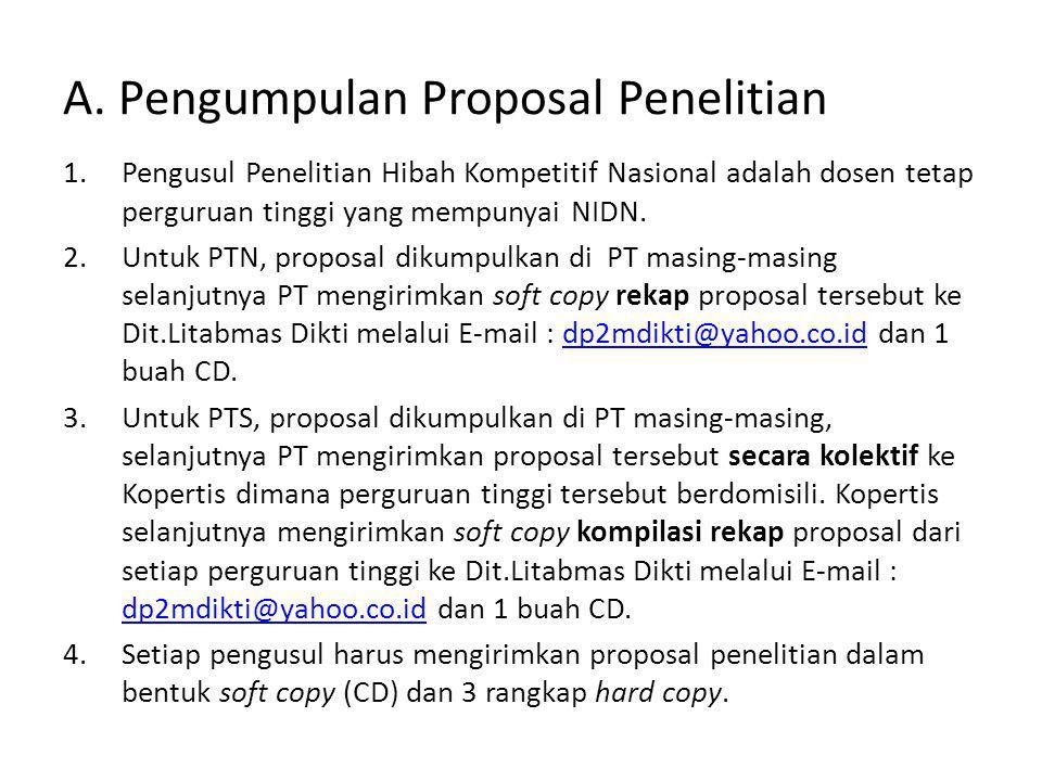 A. Pengumpulan Proposal Penelitian 1.Pengusul Penelitian Hibah Kompetitif Nasional adalah dosen tetap perguruan tinggi yang mempunyai NIDN. 2.Untuk PT