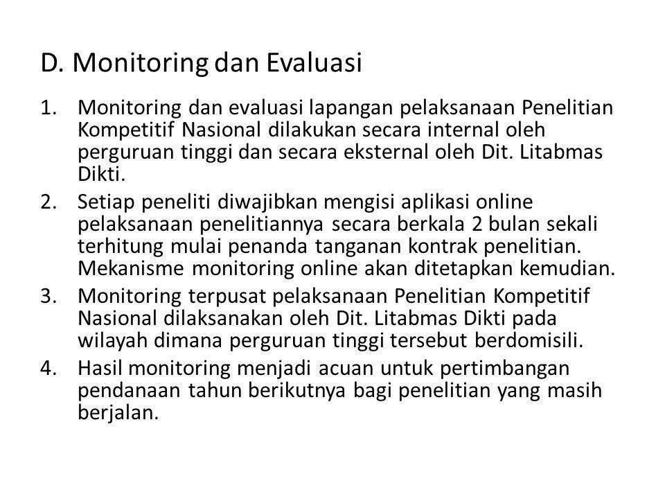 D. Monitoring dan Evaluasi 1.Monitoring dan evaluasi lapangan pelaksanaan Penelitian Kompetitif Nasional dilakukan secara internal oleh perguruan ting