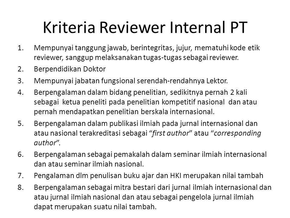 Kriteria Reviewer Internal PT 1.Mempunyai tanggung jawab, berintegritas, jujur, mematuhi kode etik reviewer, sanggup melaksanakan tugas-tugas sebagai