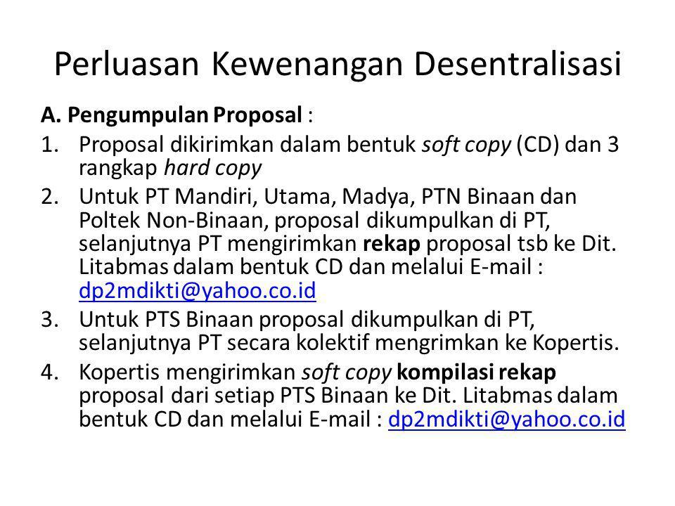 Perluasan Kewenangan Desentralisasi A. Pengumpulan Proposal : 1.Proposal dikirimkan dalam bentuk soft copy (CD) dan 3 rangkap hard copy 2.Untuk PT Man