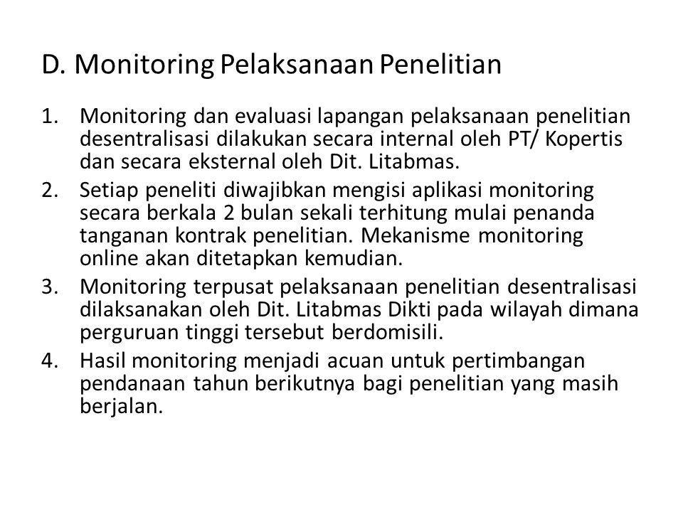 D. Monitoring Pelaksanaan Penelitian 1.Monitoring dan evaluasi lapangan pelaksanaan penelitian desentralisasi dilakukan secara internal oleh PT/ Koper