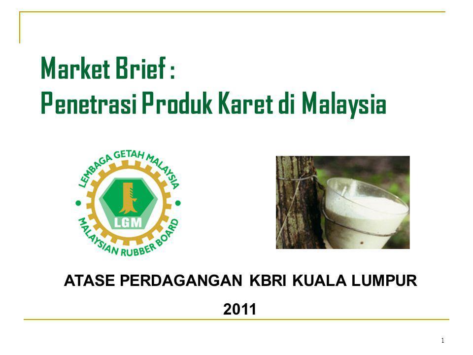 1 Market Brief : Penetrasi Produk Karet di Malaysia ATASE PERDAGANGAN KBRI KUALA LUMPUR 2011