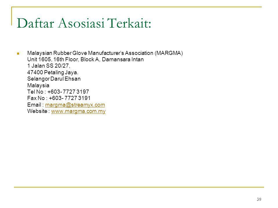 39 Daftar Asosiasi Terkait: Malaysian Rubber Glove Manufacturer's Association (MARGMA) Unit 1605, 16th Floor, Block A, Damansara Intan 1 Jalan SS 20/27, 47400 Petaling Jaya.