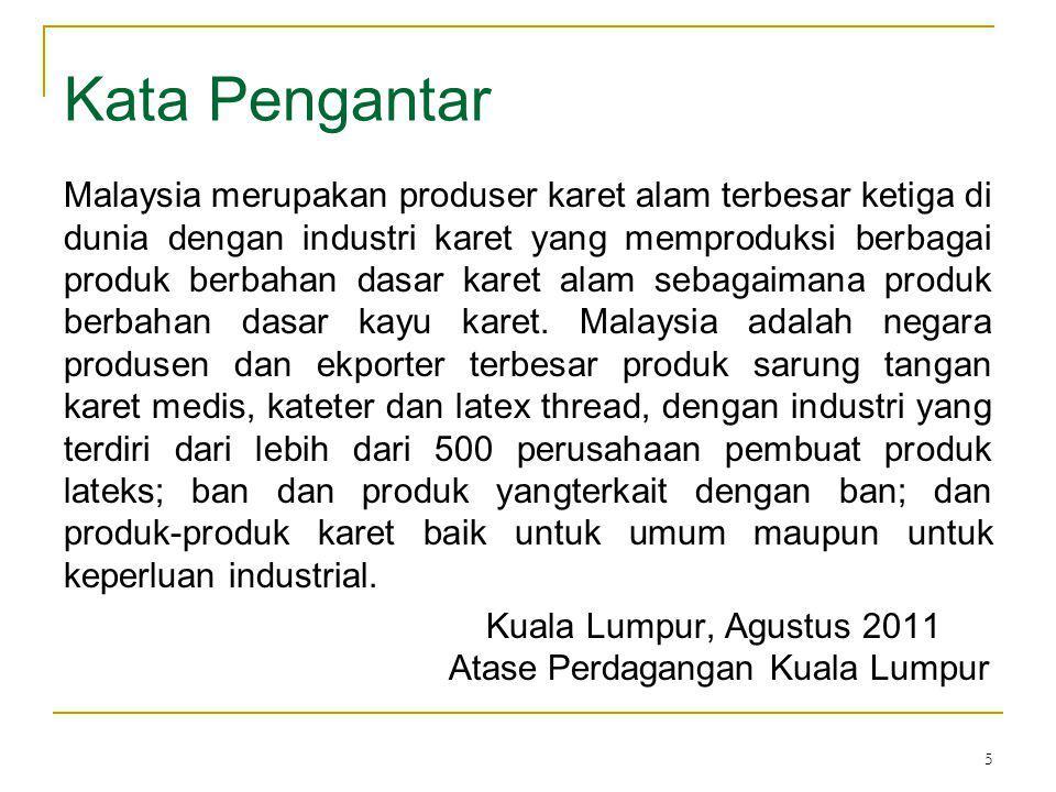 5 Kata Pengantar Malaysia merupakan produser karet alam terbesar ketiga di dunia dengan industri karet yang memproduksi berbagai produk berbahan dasar karet alam sebagaimana produk berbahan dasar kayu karet.