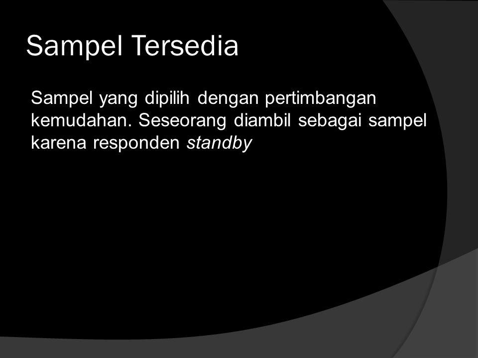 Sampel Tersedia Sampel yang dipilih dengan pertimbangan kemudahan.