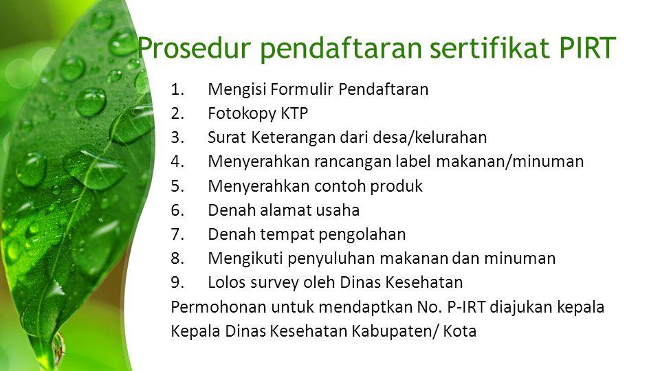 Prosedur pendaftaran sertifikat PIRT 1.Mengisi Formulir Pendaftaran 2.Fotokopy KTP 3.Surat Keterangan dari desa/kelurahan 4.Menyerahkan rancangan labe