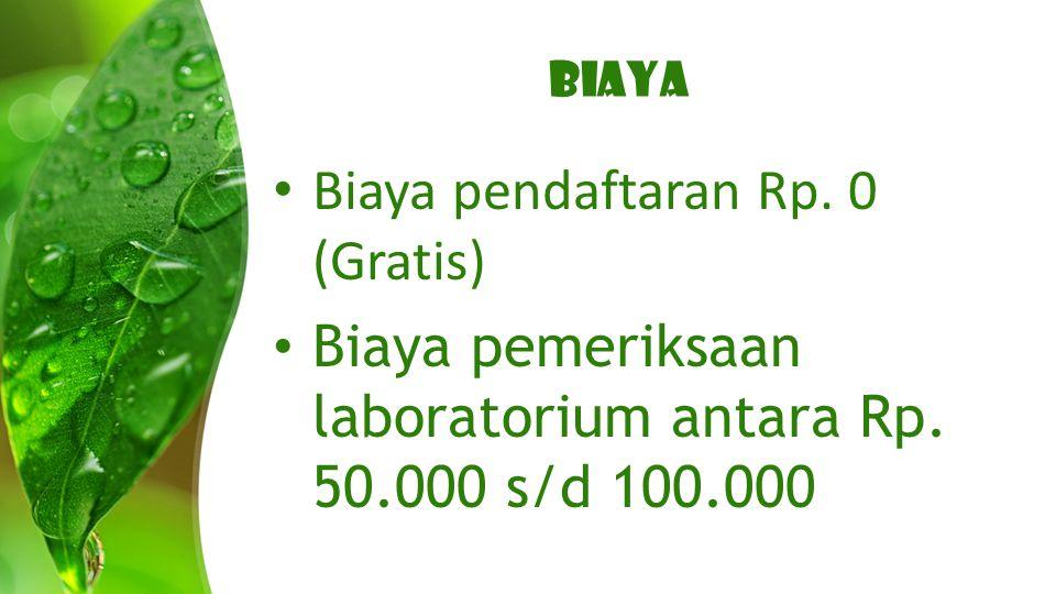 BIAYA Biaya pendaftaran Rp. 0 (Gratis) Biaya pemeriksaan laboratorium antara Rp. 50.000 s/d 100.000