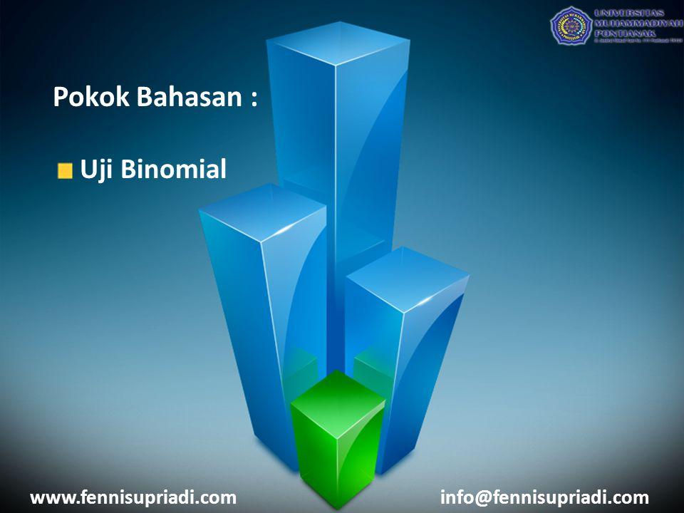 www.fennisupriadi.cominfo@fennisupriadi.com Uji binomial digunakan pada saat sampel : 1.terdiri atas 2 kelompok kelas ; laki-laki- perempuan, kaya-miskin 2.datanya Nominal 3.Jumlah sampelnya kecil Uji Binomial