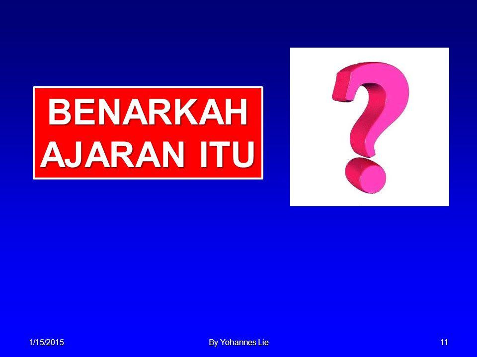 1/15/2015By Yohannes Lie11 BENARKAH AJARAN ITU