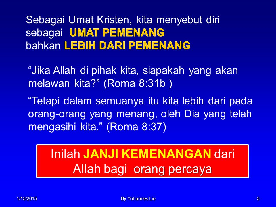 "1/15/2015By Yohannes Lie5 ""Jika Allah di pihak kita, siapakah yang akan melawan kita?"" (Roma 8:31b ) ""Tetapi dalam semuanya itu kita lebih dari pada o"