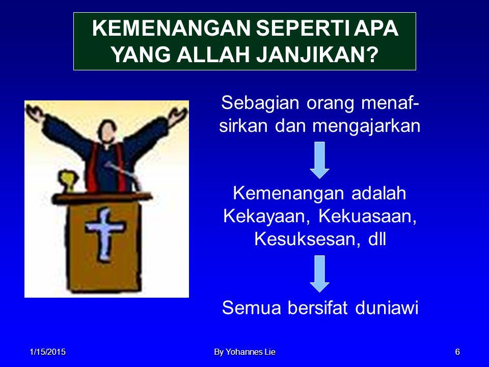 1/15/2015By Yohannes Lie6 KEMENANGAN SEPERTI APA YANG ALLAH JANJIKAN? Sebagian orang menaf- sirkan dan mengajarkan Kemenangan adalah Kekayaan, Kekuasa