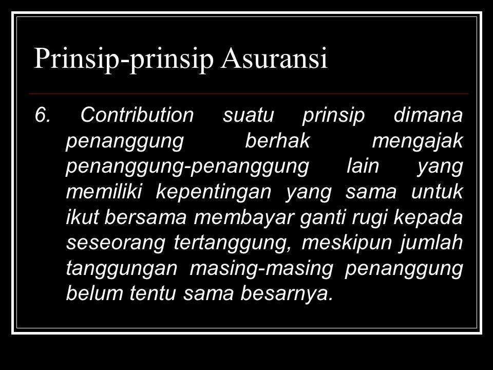 6. Contribution suatu prinsip dimana penanggung berhak mengajak penanggung-penanggung lain yang memiliki kepentingan yang sama untuk ikut bersama memb