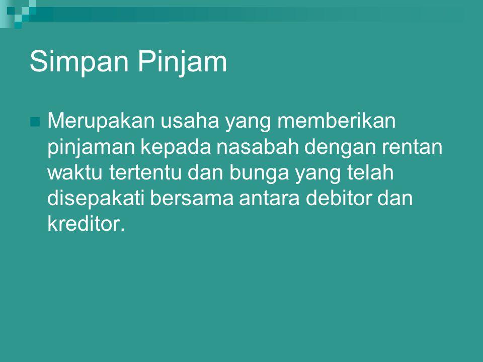 Simpan Pinjam Merupakan usaha yang memberikan pinjaman kepada nasabah dengan rentan waktu tertentu dan bunga yang telah disepakati bersama antara debitor dan kreditor.
