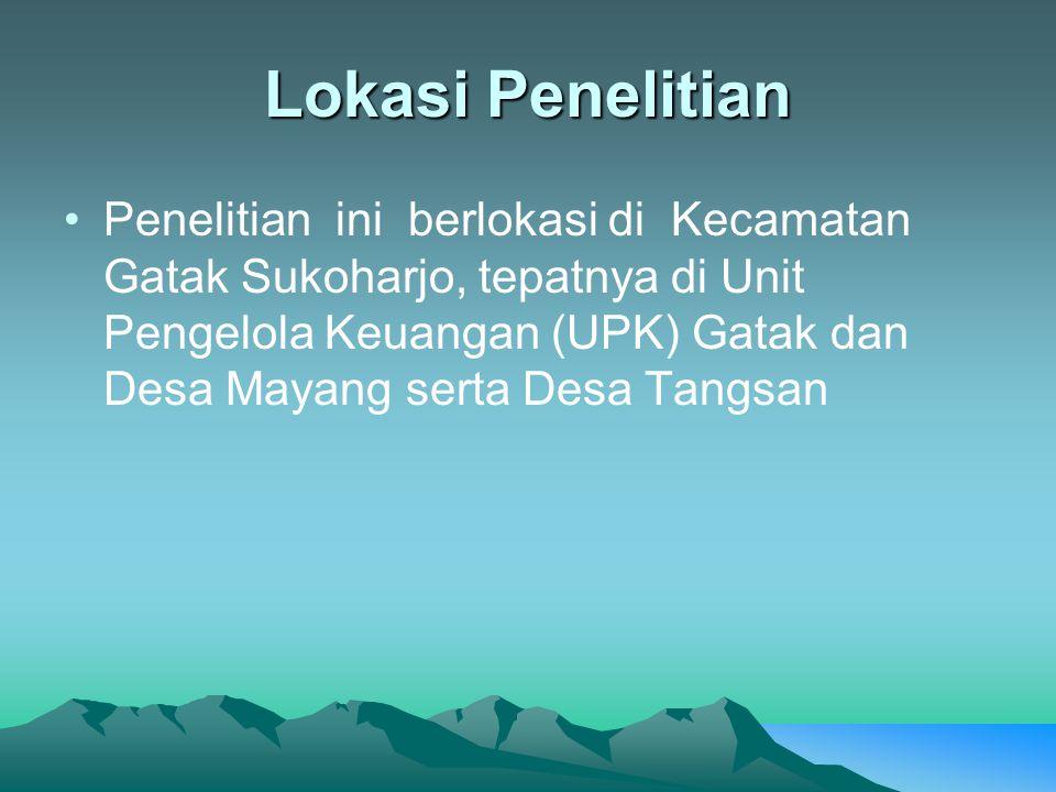 Lokasi Penelitian Penelitian ini berlokasi di Kecamatan Gatak Sukoharjo, tepatnya di Unit Pengelola Keuangan (UPK) Gatak dan Desa Mayang serta Desa Ta