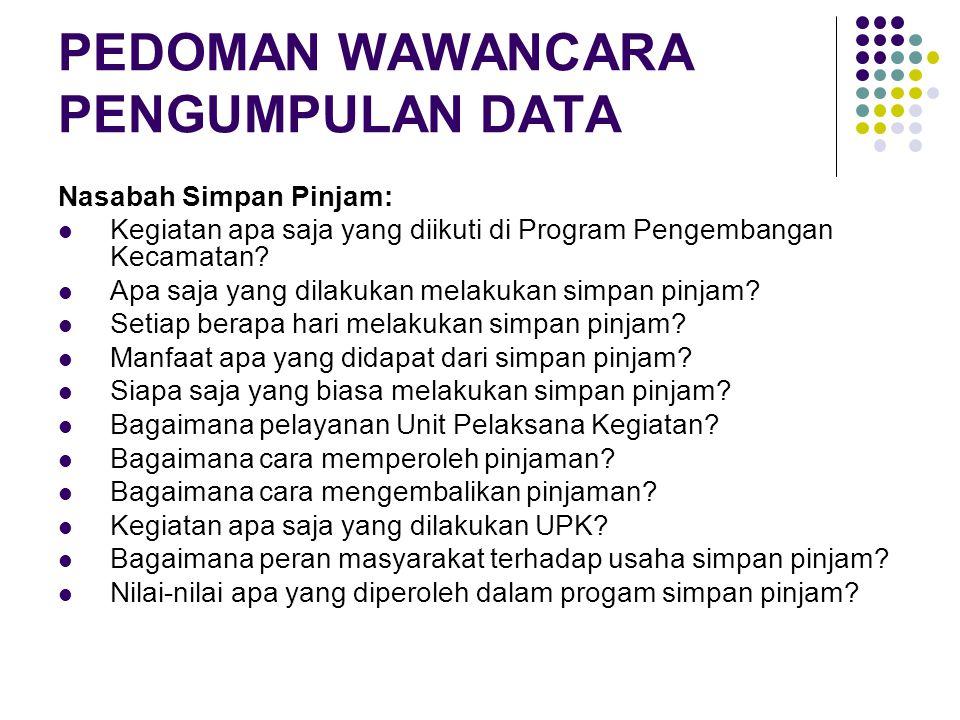PEDOMAN WAWANCARA PENGUMPULAN DATA Nasabah Simpan Pinjam: Kegiatan apa saja yang diikuti di Program Pengembangan Kecamatan.