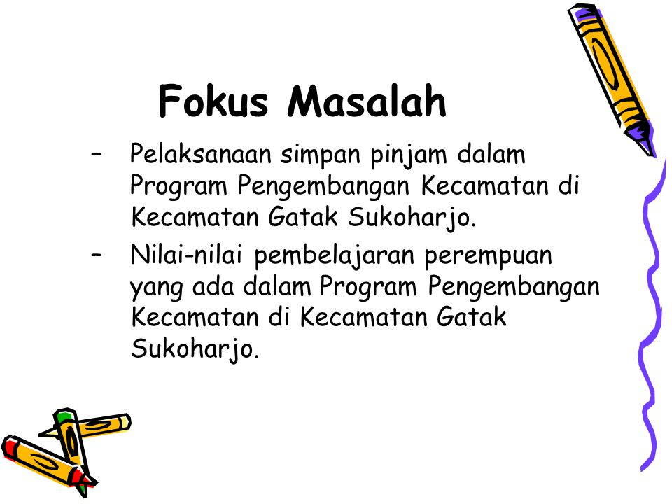 Fokus Masalah –Pelaksanaan simpan pinjam dalam Program Pengembangan Kecamatan di Kecamatan Gatak Sukoharjo.