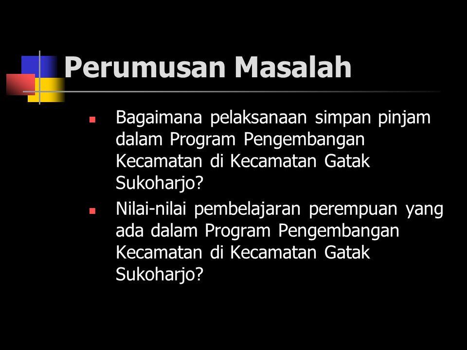 Perumusan Masalah Bagaimana pelaksanaan simpan pinjam dalam Program Pengembangan Kecamatan di Kecamatan Gatak Sukoharjo? Nilai-nilai pembelajaran pere
